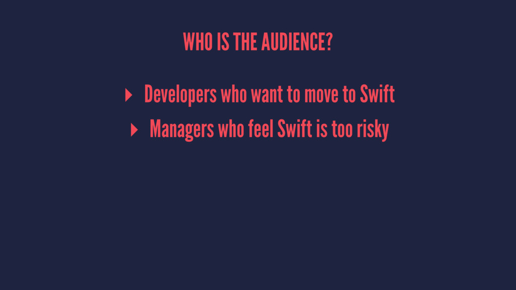 WHO IS THE AUDIENCE? ▸ Developers who want to m...