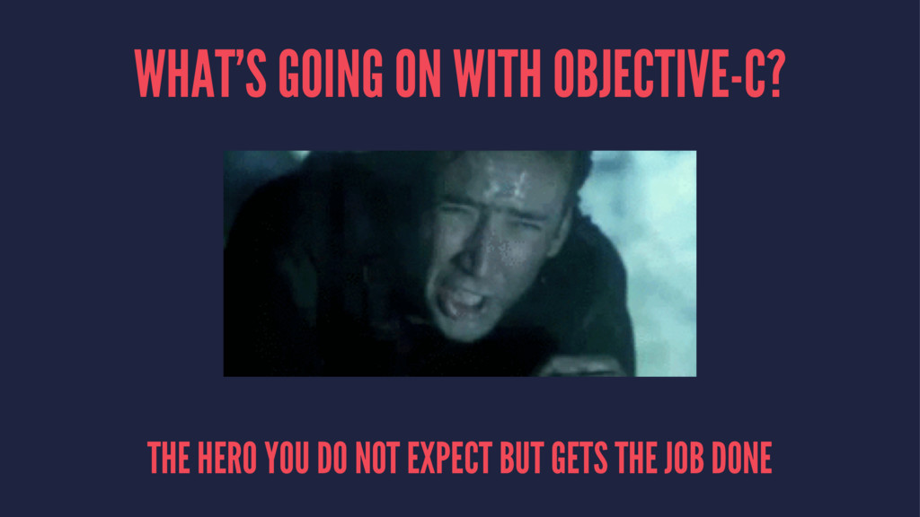 WHAT'S GOING ON WITH OBJECTIVE-C? THE HERO YOU ...