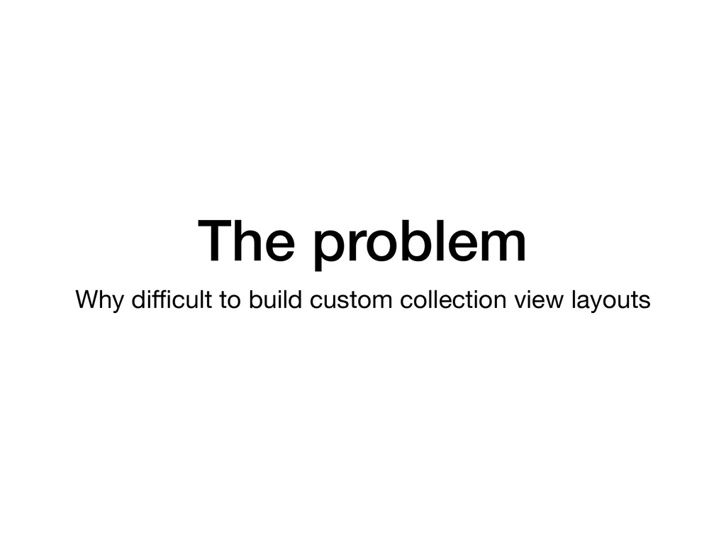 The problem Why difficult to build custom collect...
