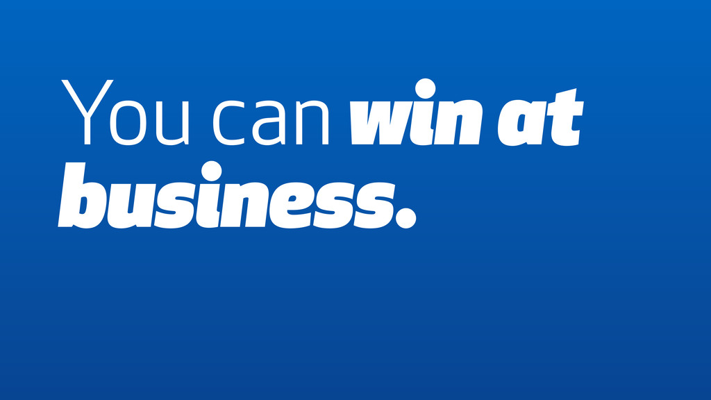 You can win at business.