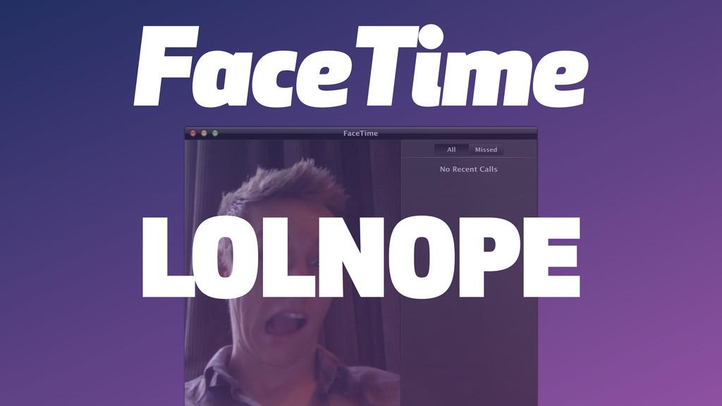 FaceTime LOLNOPE