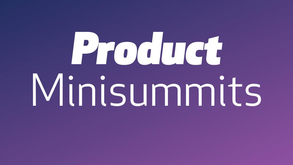 Product Minisummits