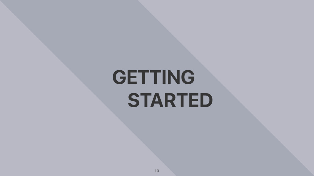 GETTING STARTED 10