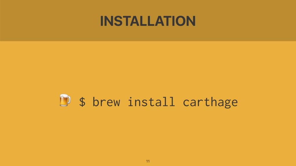 INSTALLATION  $ brew install carthage 11
