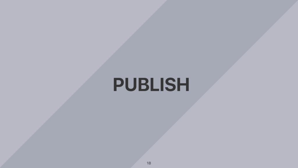 PUBLISH 18
