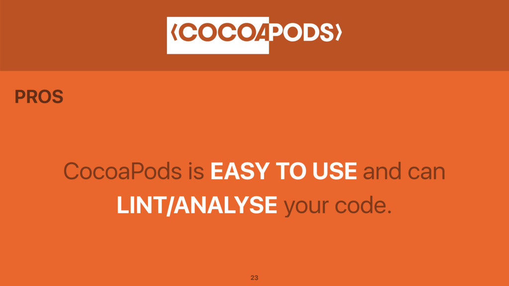 CocoaPods is EASY TO USE and can LINT/ANALYSE y...