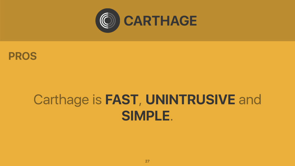 Carthage is FAST, UNINTRUSIVE and SIMPLE. CARTH...