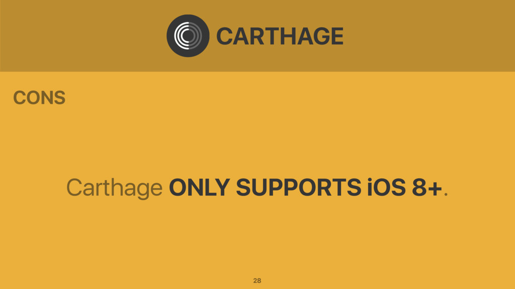 Carthage ONLY SUPPORTS iOS 8+. CARTHAGE CONS 28