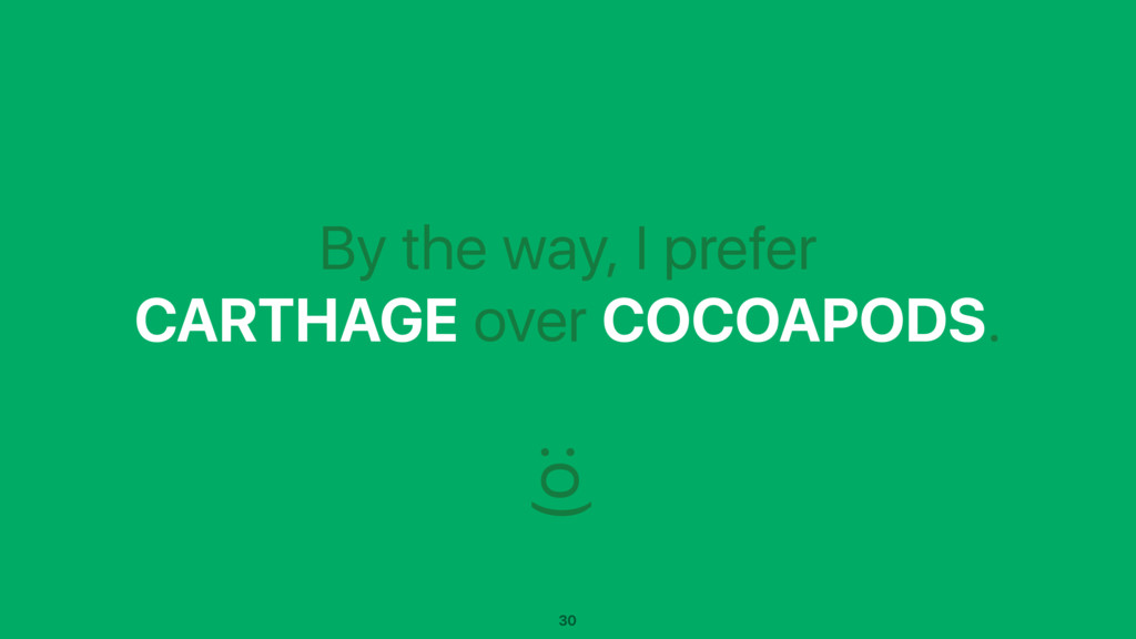 By the way, I prefer CARTHAGE over COCOAPODS. :...