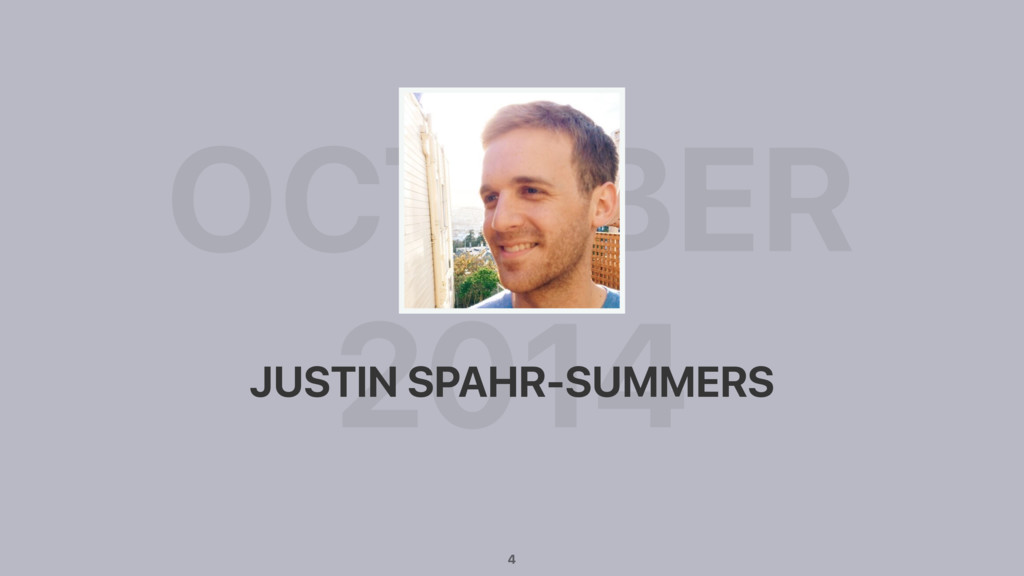 OCTOBER 2014 JUSTIN SPAHR-SUMMERS 4