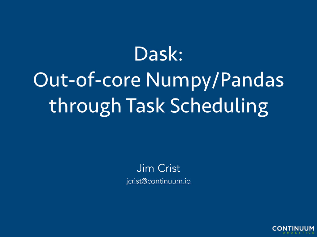 Dask: Out-of-core Numpy/Pandas through Task Sch...