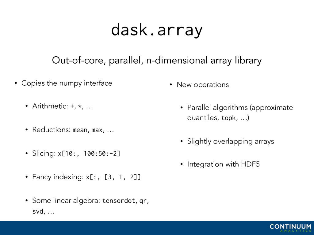 dask.array • Copies the numpy interface • Arith...