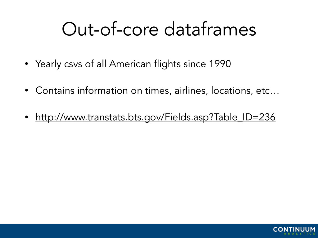Out-of-core dataframes • Yearly csvs of all Ame...