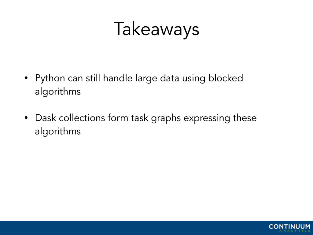Takeaways • Python can still handle large data ...