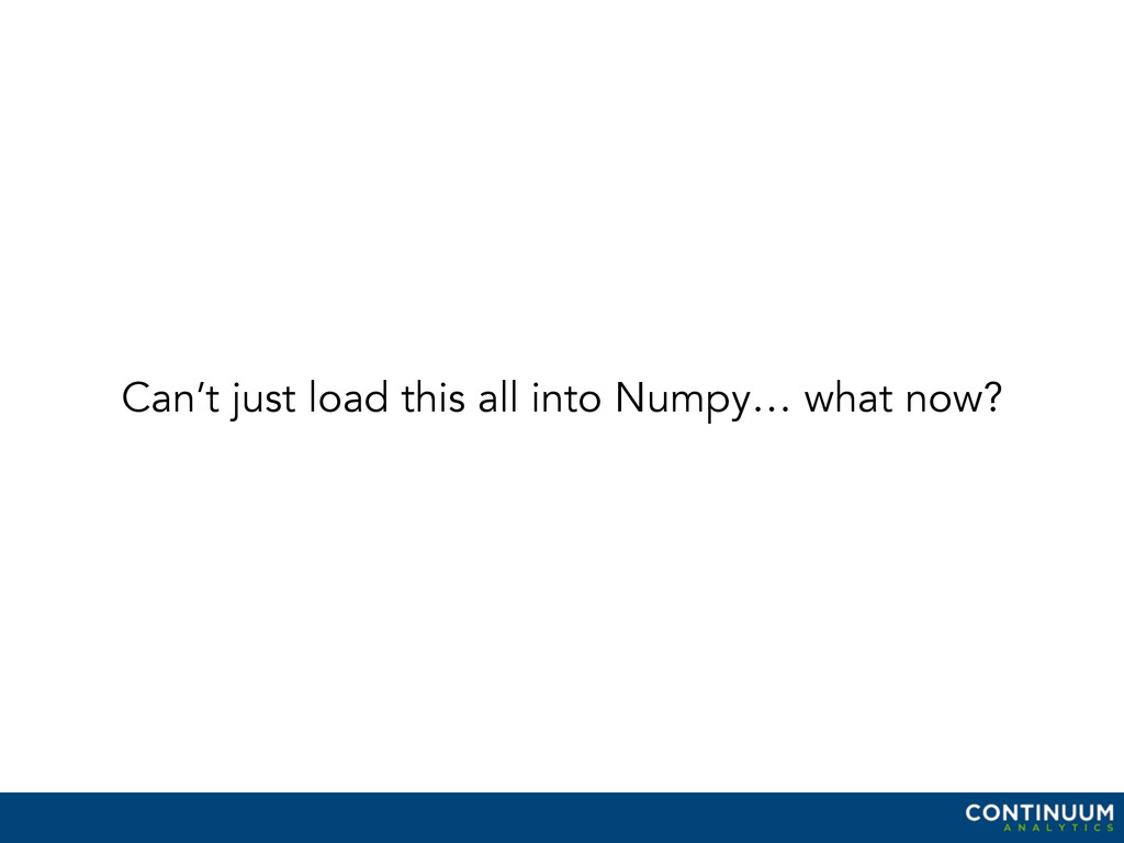 Can't just load this all into Numpy… what now?
