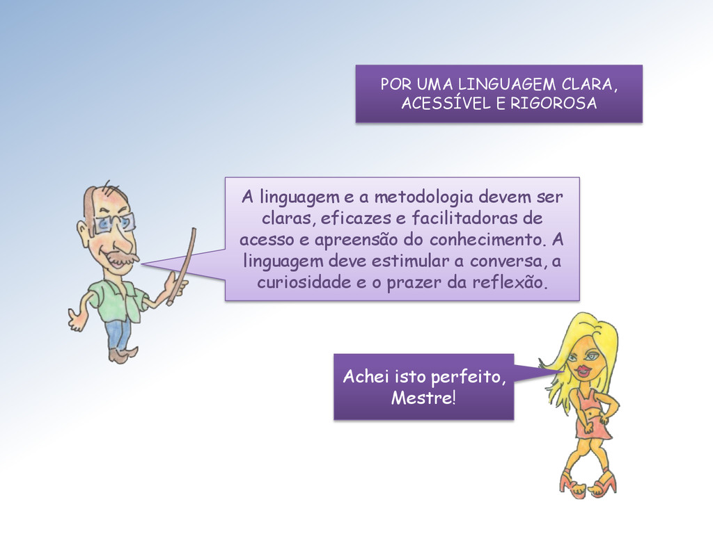 A linguagem e a metodologia devem ser claras, e...