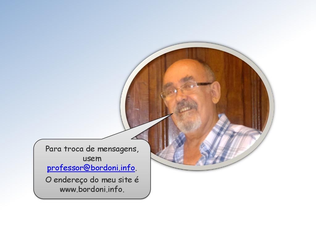 Para troca de mensagens, usem professor@bordoni...