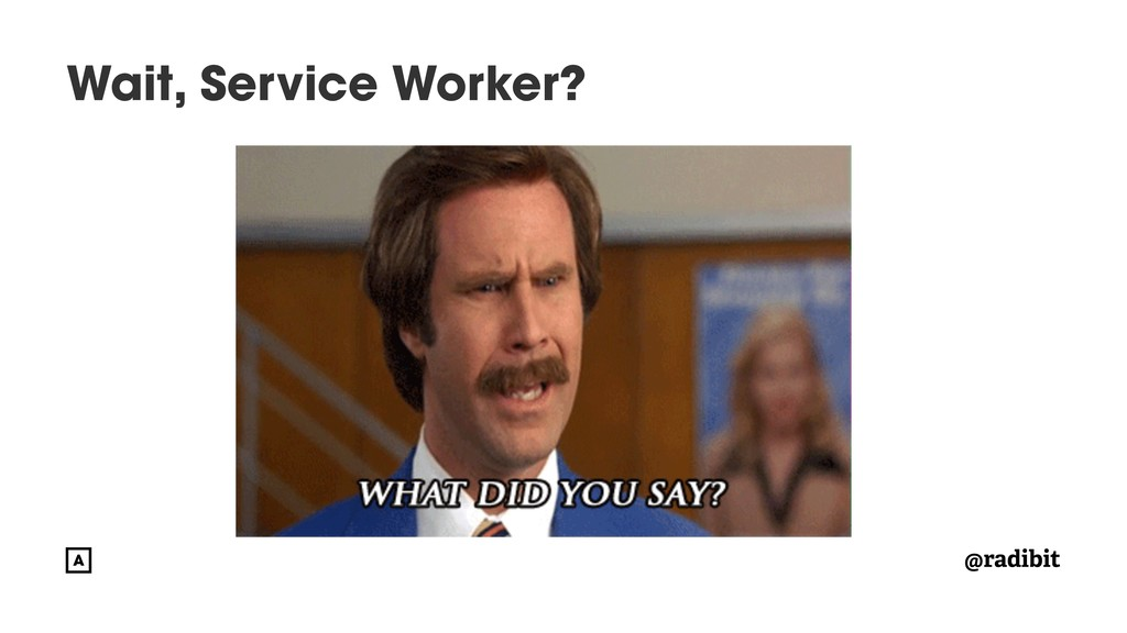 @radibit Wait, Service Worker?