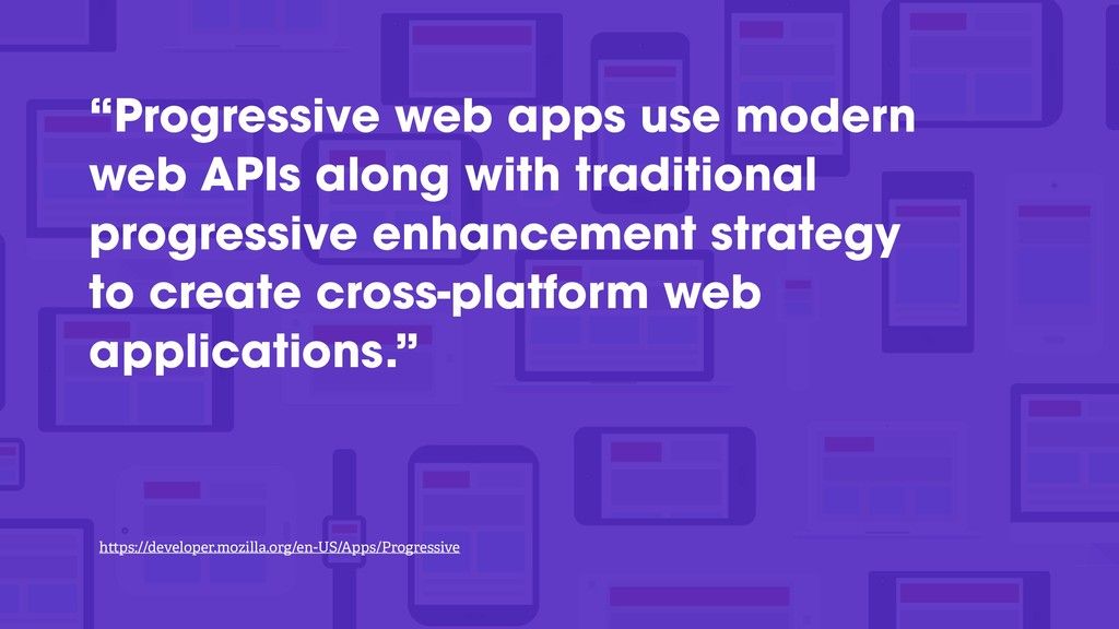 """Progressive web apps use modern web APIs along..."