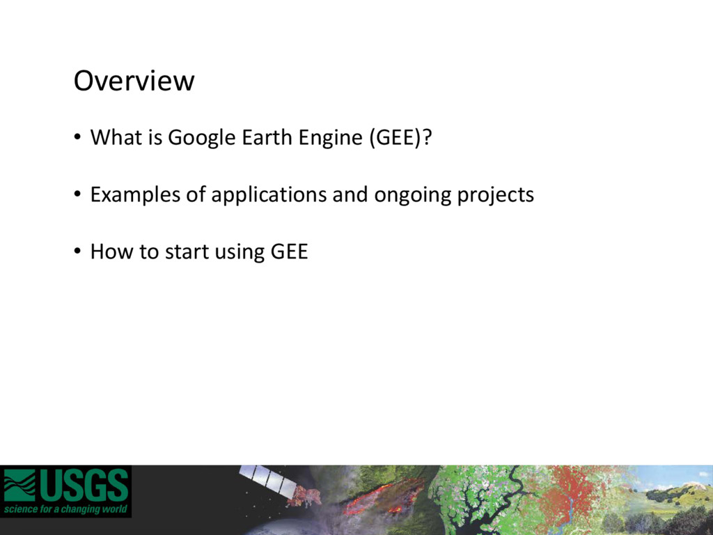 Overview • What is Google Earth Engine (GEE)? •...