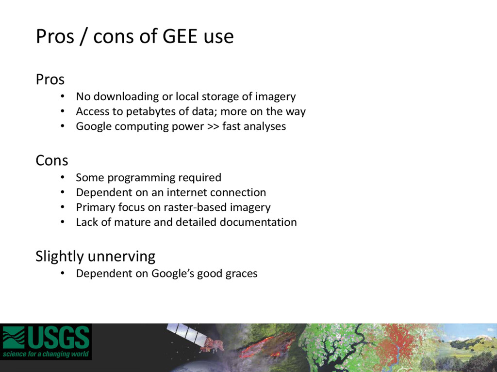 Pros / cons of GEE use Pros • No downloading or...