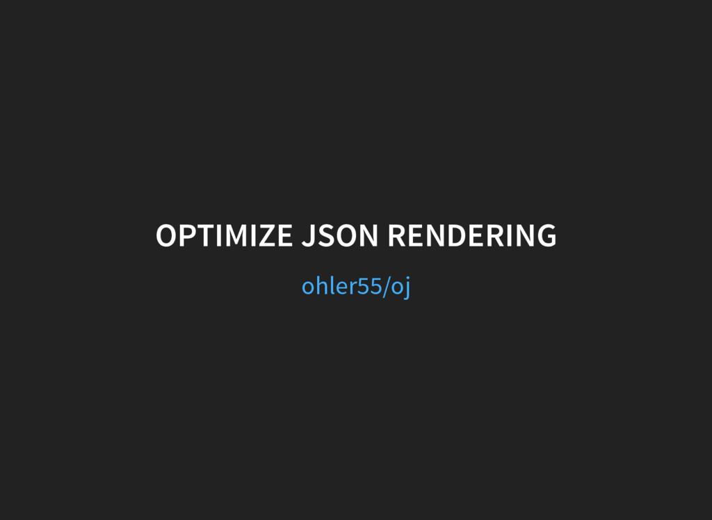 OPTIMIZE JSON RENDERING ohler55/oj