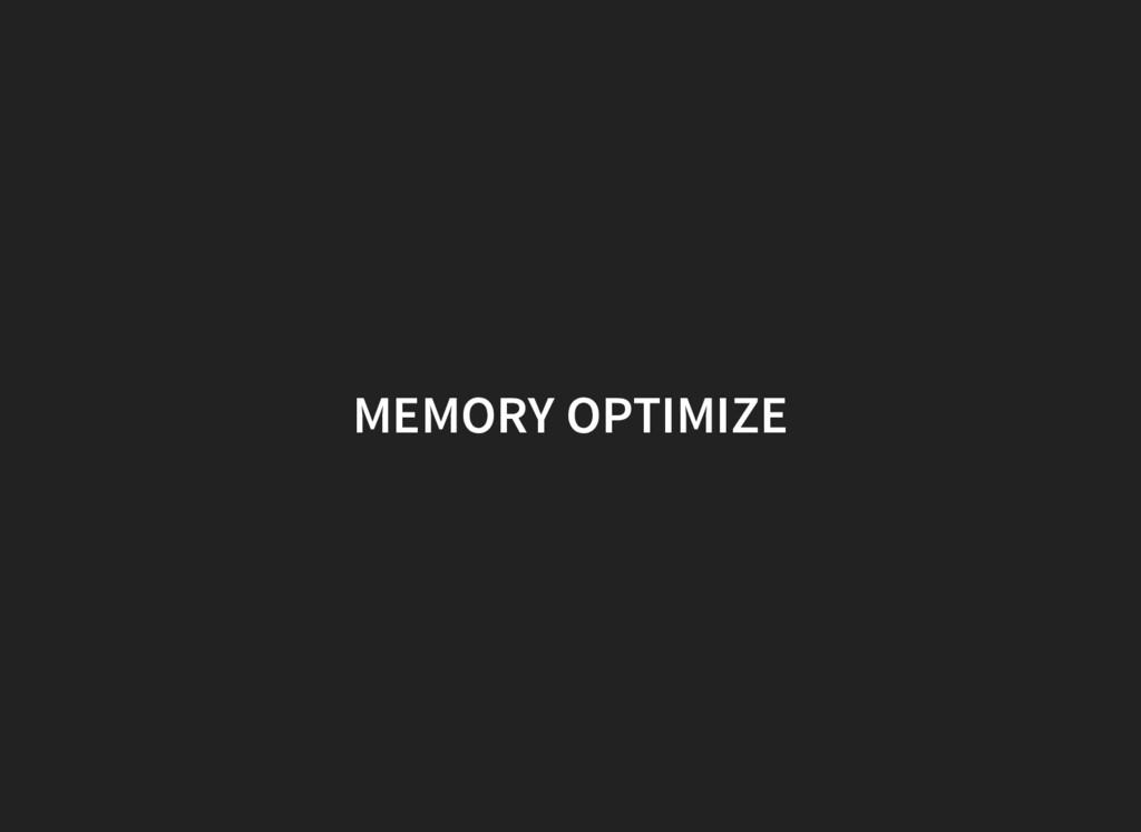 MEMORY OPTIMIZE
