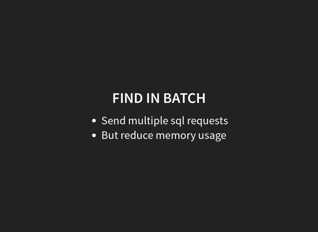 FIND IN BATCH Send multiple sql requests But re...