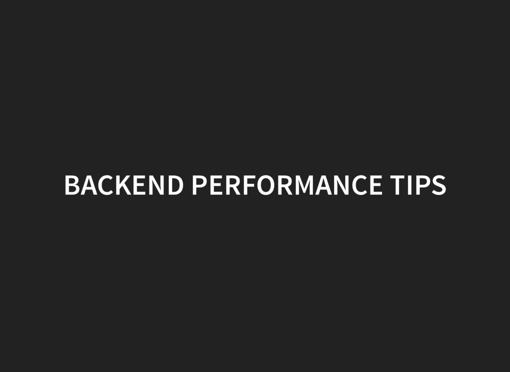BACKEND PERFORMANCE TIPS