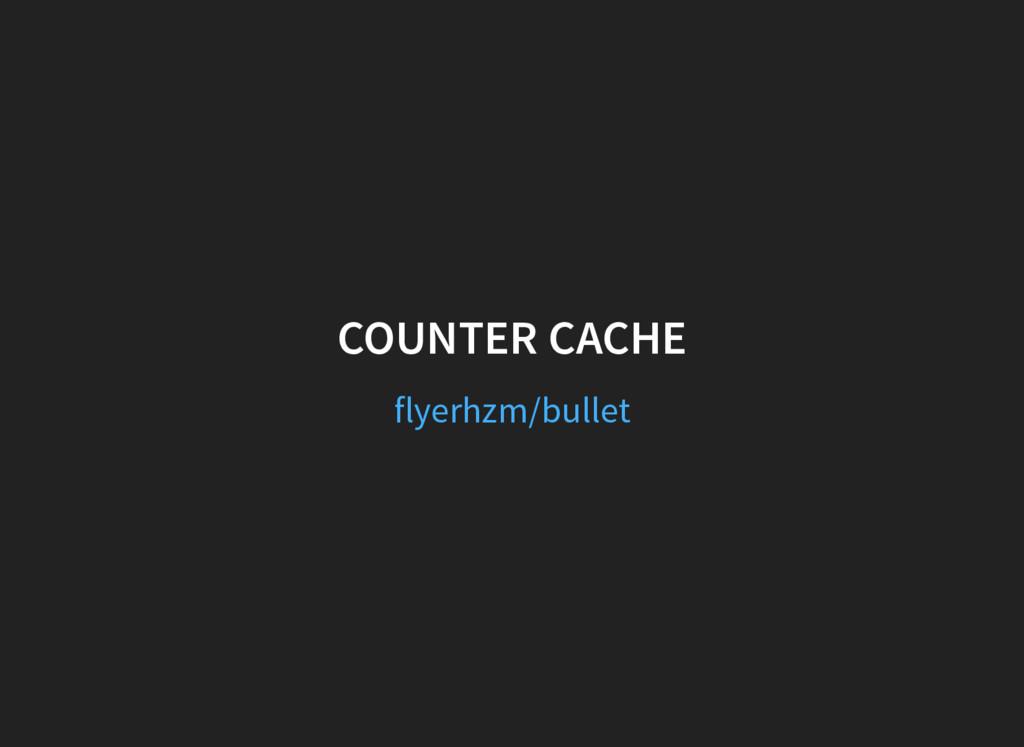 COUNTER CACHE flyerhzm/bullet