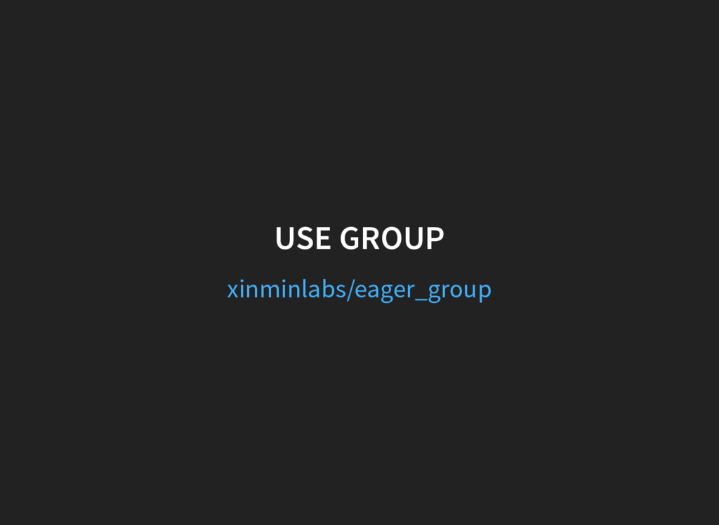 USE GROUP xinminlabs/eager_group