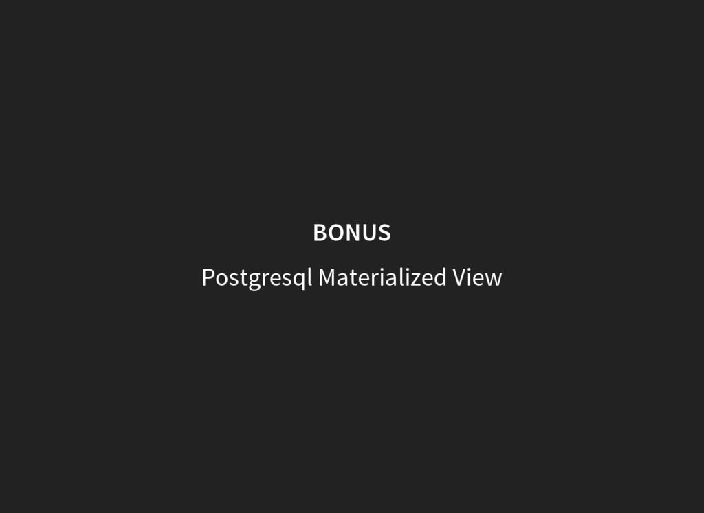 BONUS Postgresql Materialized View