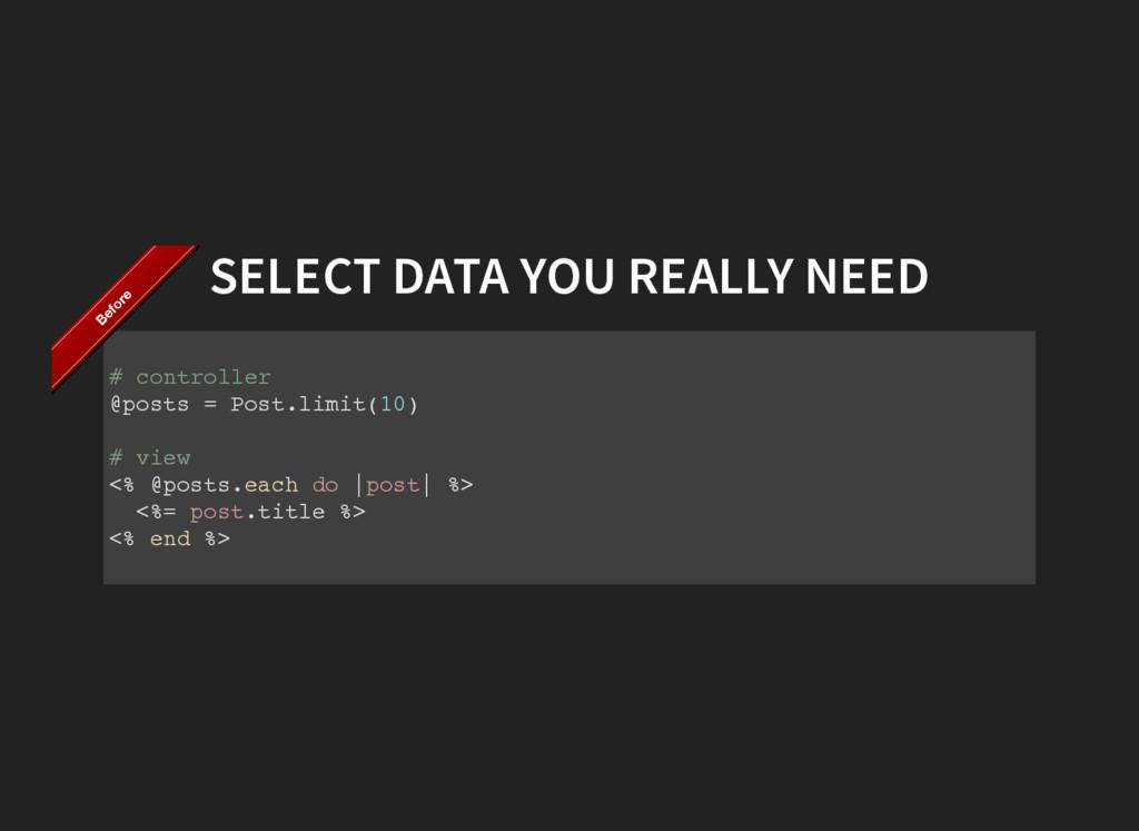 SELECT DATA YOU REALLY NEED # c o n t r o l l e...