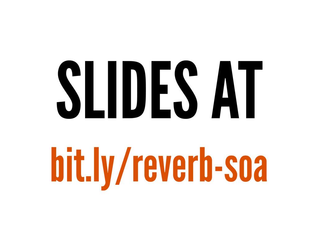 SLIDES AT bit.ly/reverb-soa