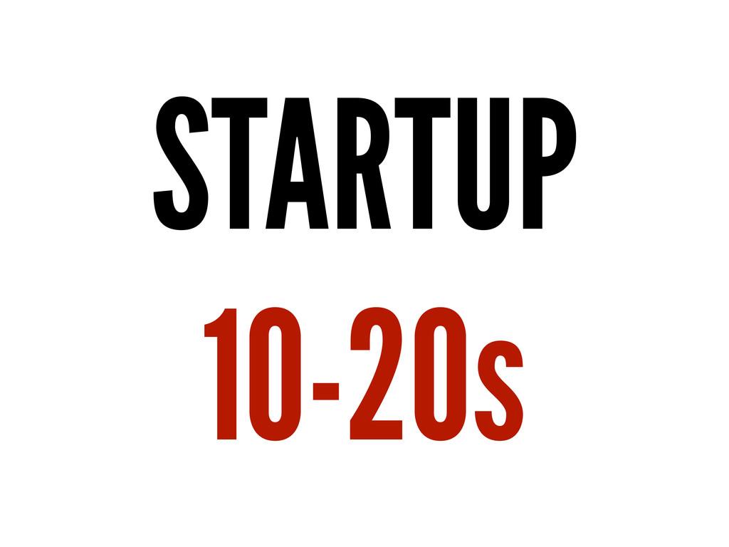 STARTUP 10-20s