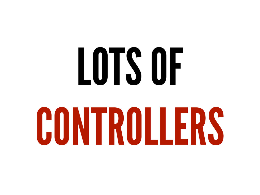 LOTS OF CONTROLLERS