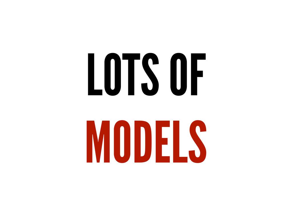 LOTS OF MODELS
