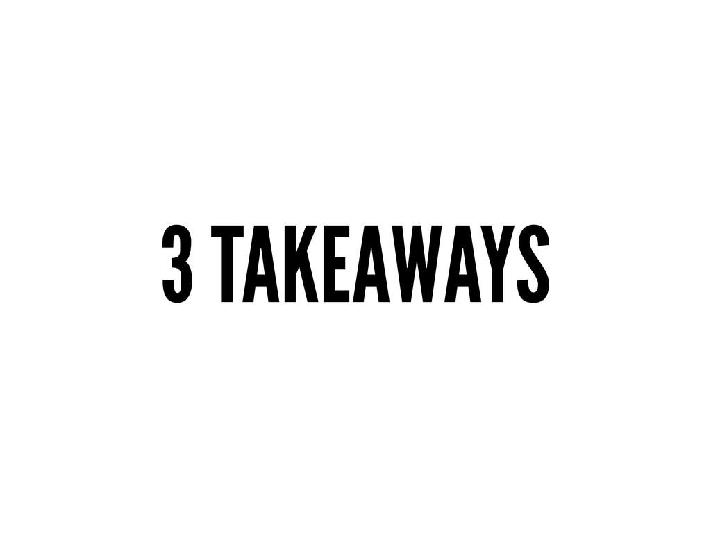 3 TAKEAWAYS