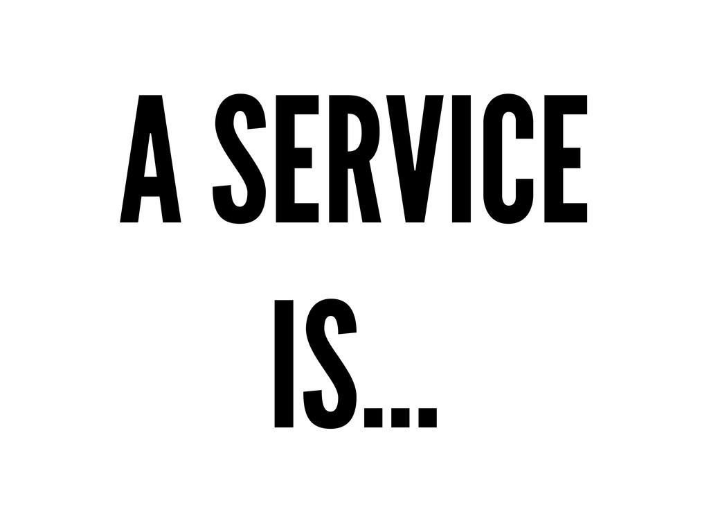 A SERVICE IS...