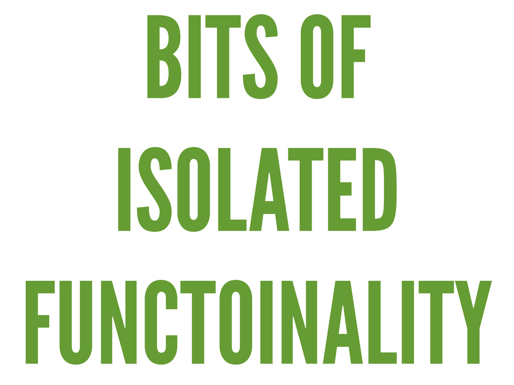 BITS OF ISOLATED FUNCTOINALITY