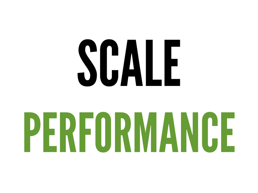SCALE PERFORMANCE