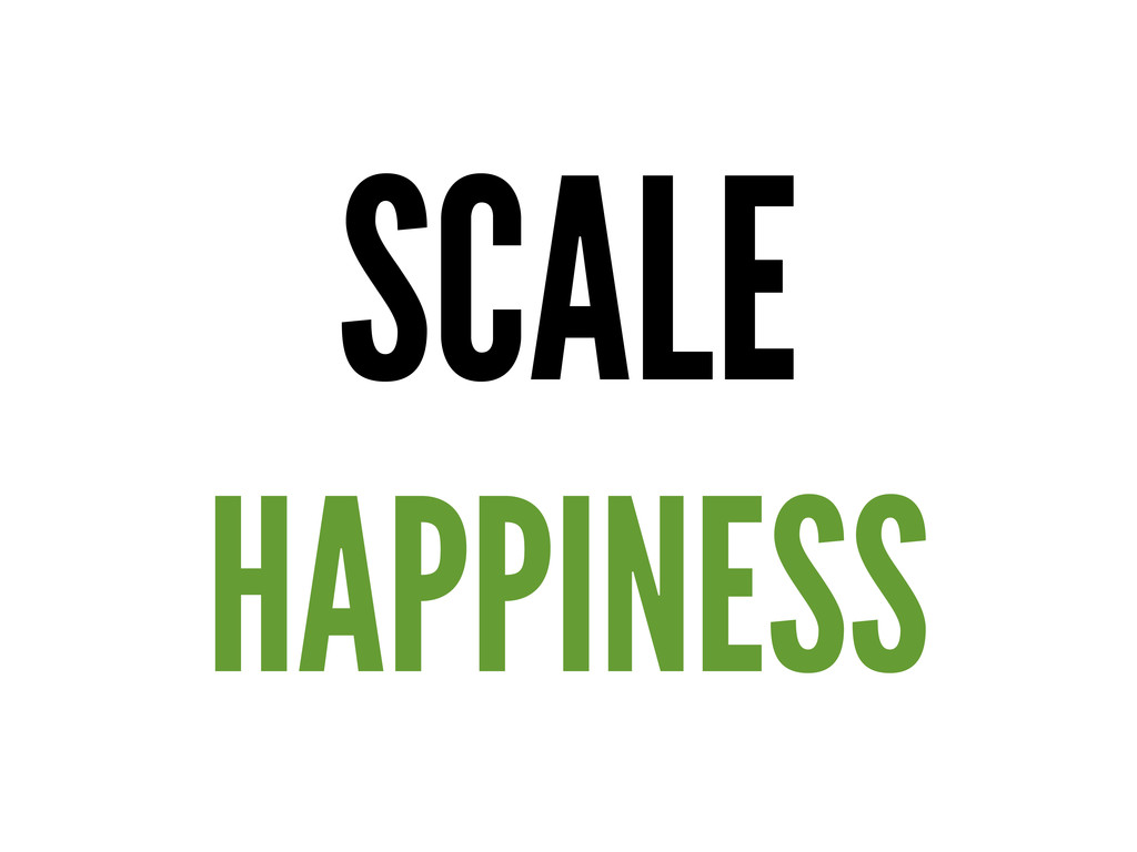 SCALE HAPPINESS