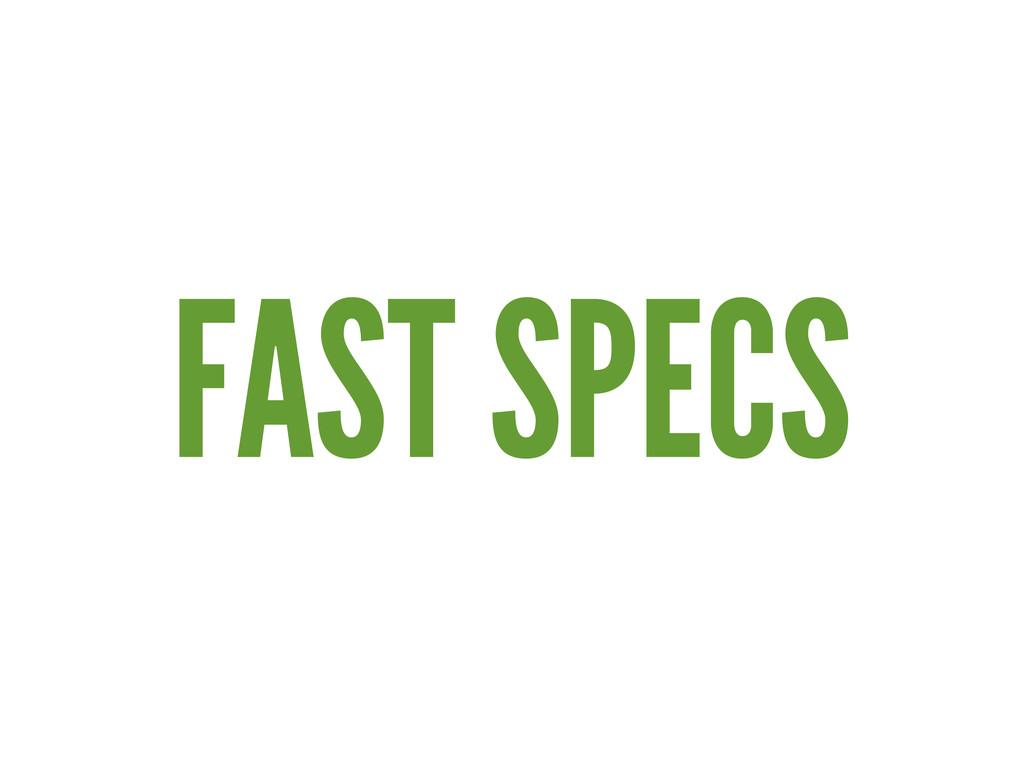 FAST SPECS