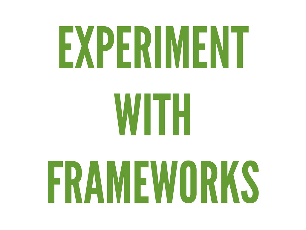EXPERIMENT WITH FRAMEWORKS