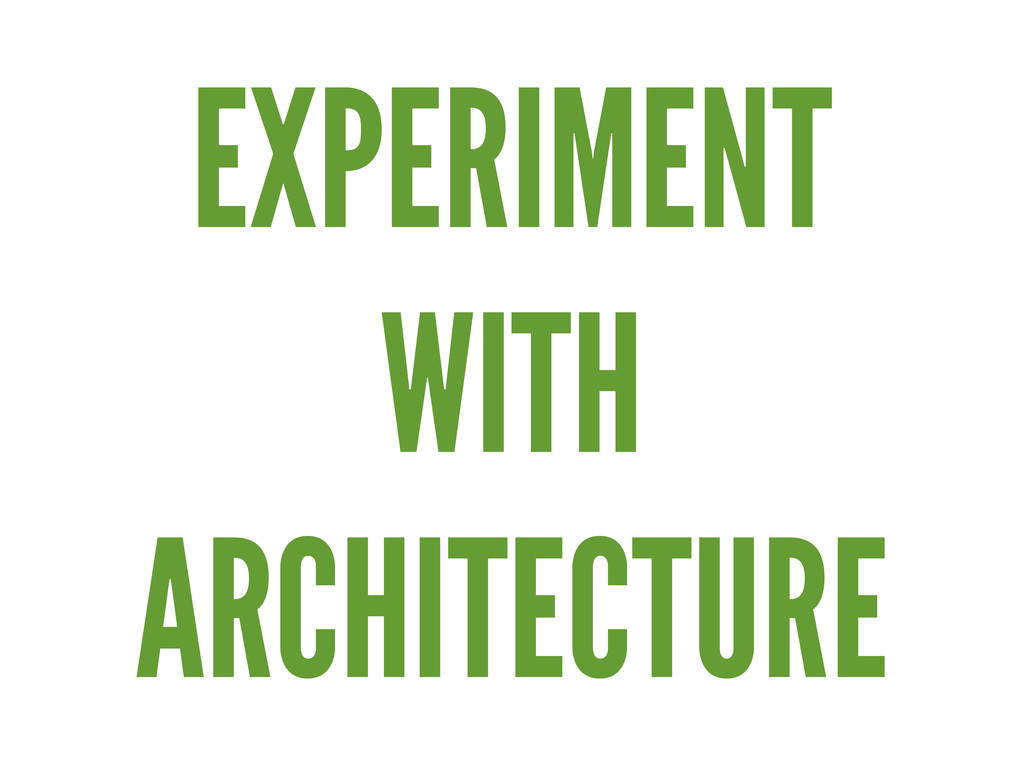 EXPERIMENT WITH ARCHITECTURE