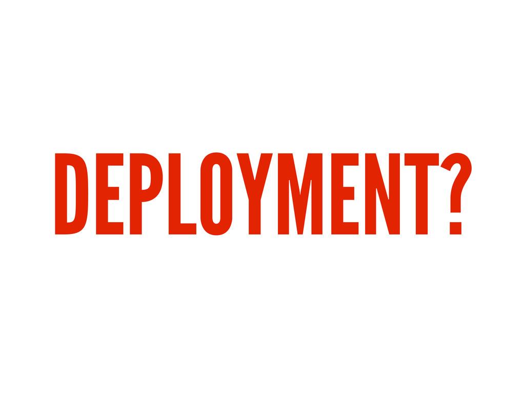 DEPLOYMENT?