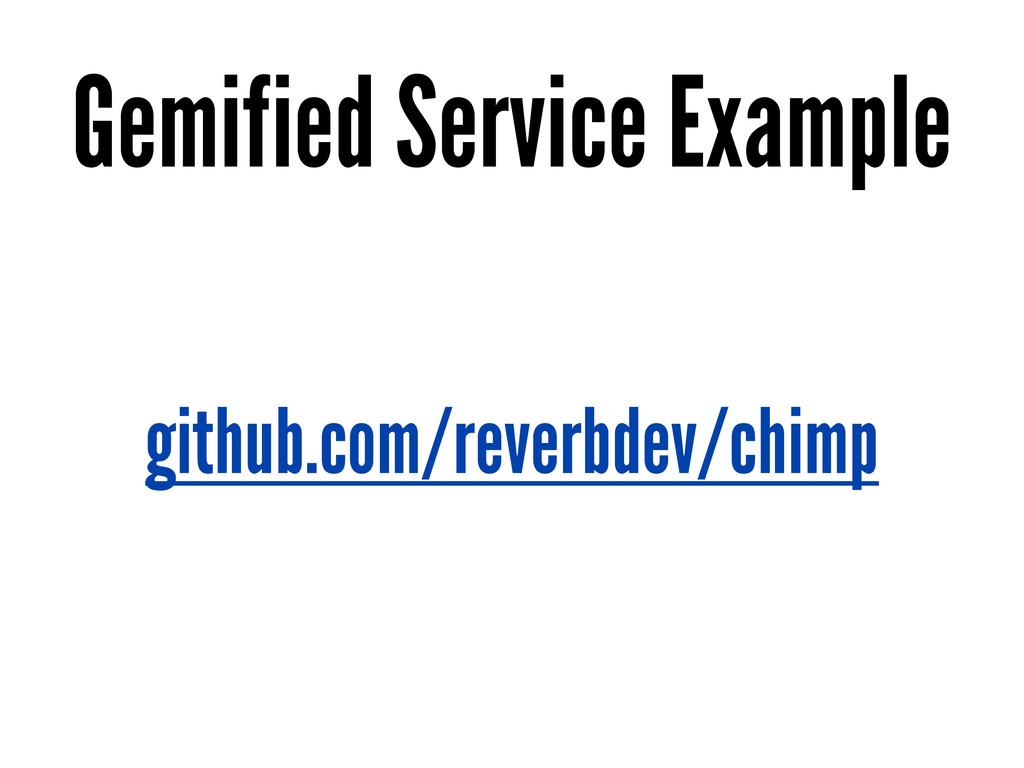 github.com/reverbdev/chimp Gemified Service Exa...