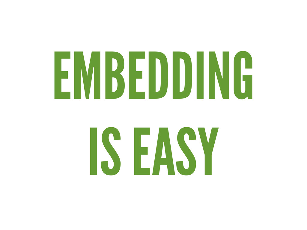 EMBEDDING IS EASY