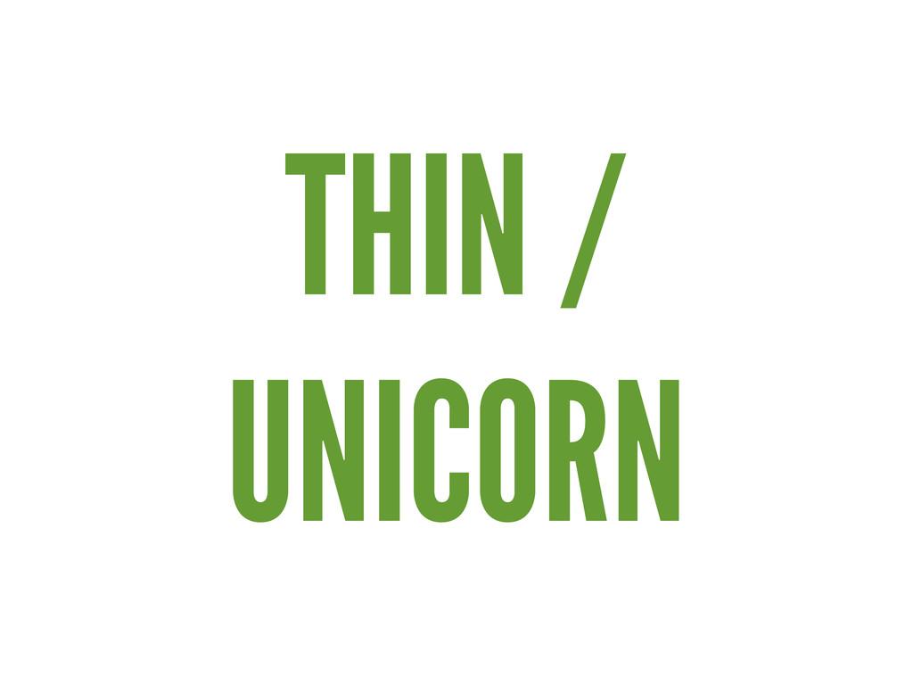 THIN / UNICORN