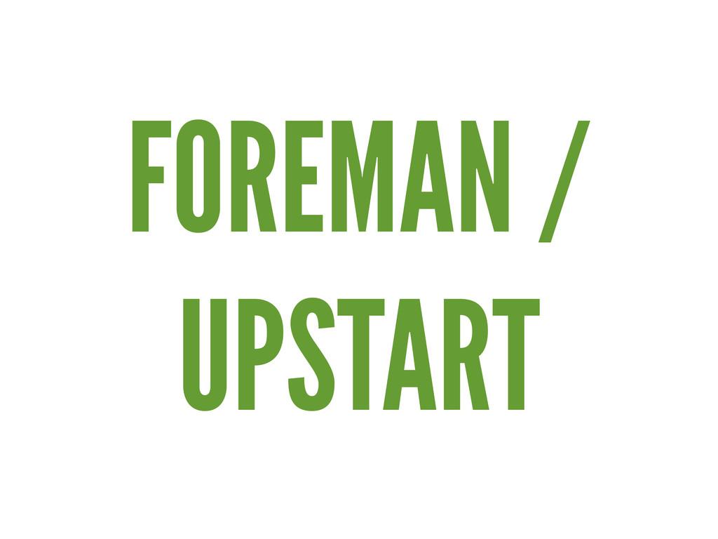 FOREMAN / UPSTART